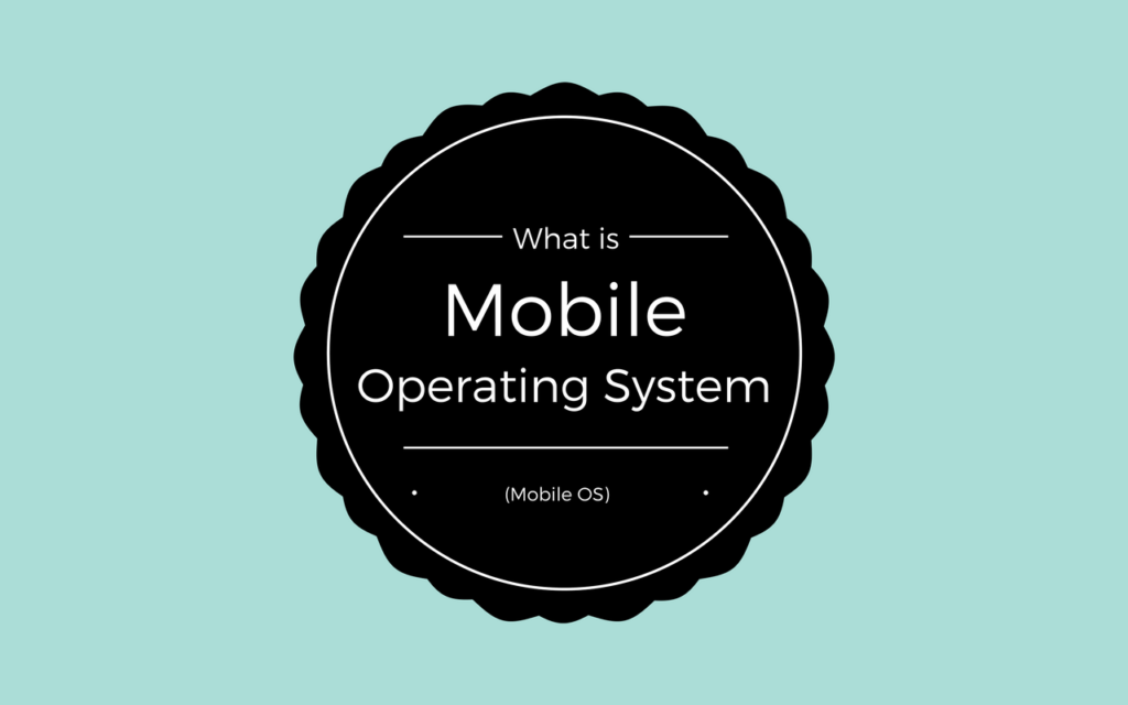 What is mobile operating system