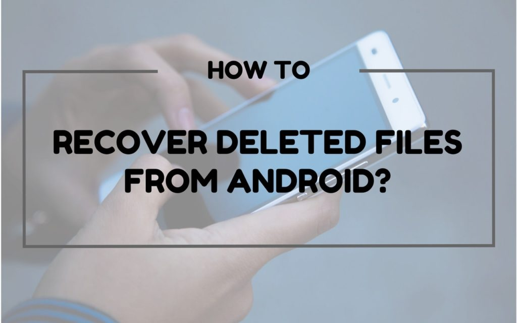 How to recover deleted files from Android (7 Possible ways)