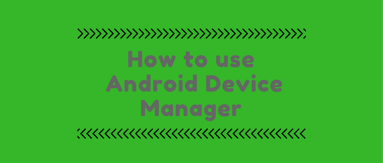 how to use Android Device Manager