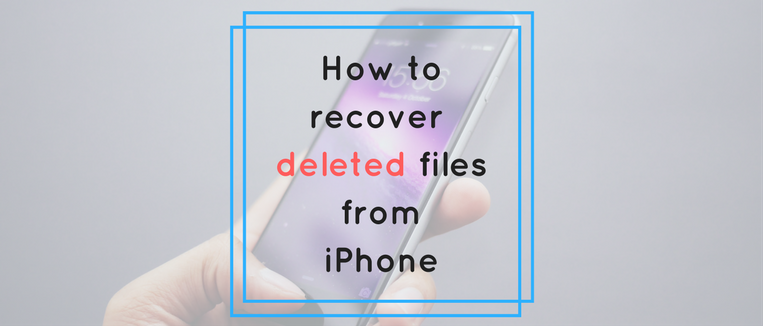 how to recover deleted files from iPhone