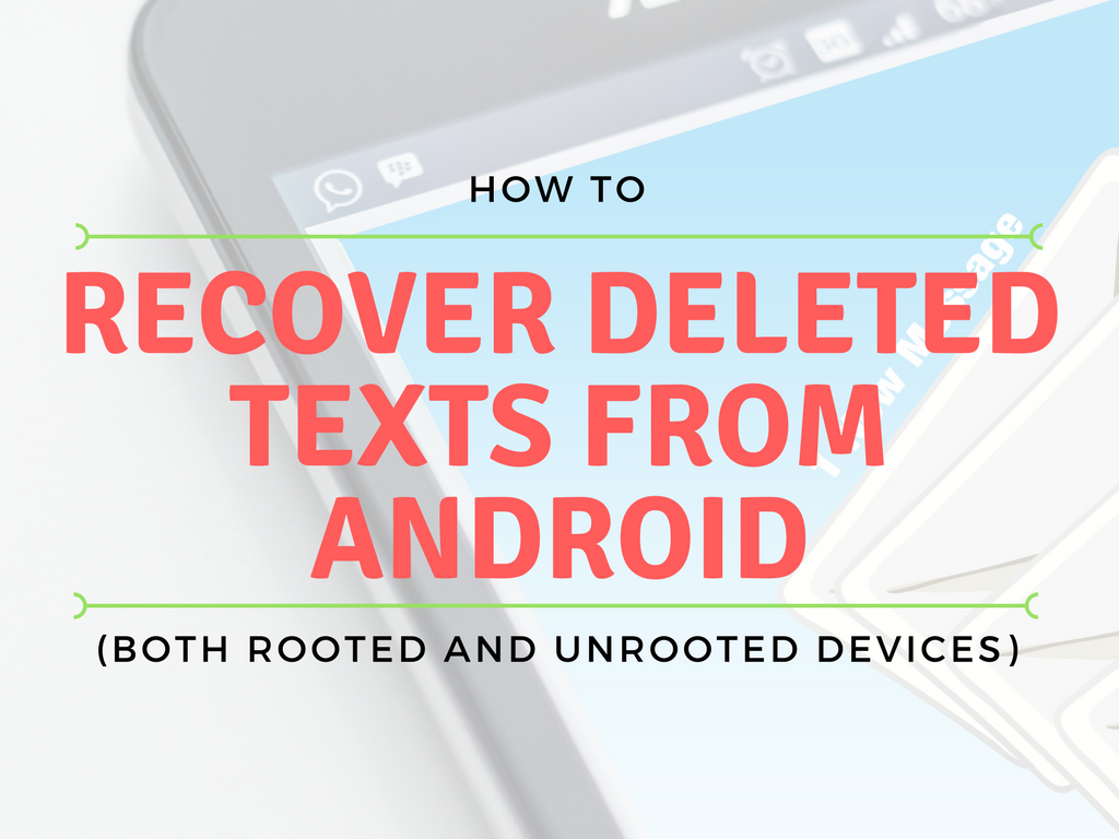 Recover Deleted Texts Even If You Have An Unrooted Android