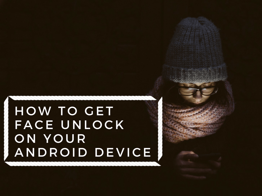 How to Setup Face Unlock on Android Device (As Found on OnePlus 5T)