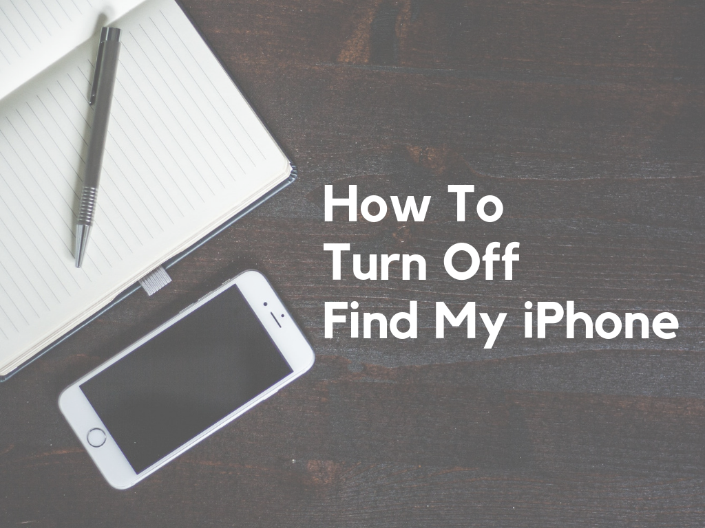 How To Turn Off Find My iPhone From Your iPhone and iCloud